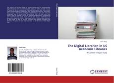 Bookcover of The Digital Librarian in US Academic Libraries