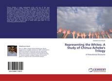 Copertina di Representing the Whites: A Study of Chinua Achebe's Trilogy