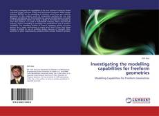 Bookcover of Investigating the modelling capabilities for freeform geometries