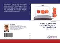 Bookcover of The role of prosumers  in innovation activity  of organisations