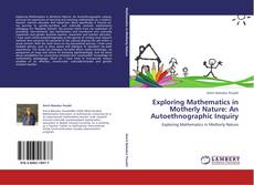 Bookcover of Exploring Mathematics in Motherly Nature: An Autoethnographic Inquiry