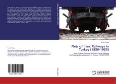 Buchcover von Nets of Iron: Railways in Turkey (1850-1955)
