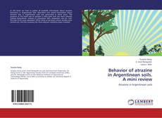Bookcover of Behavior of atrazine  in Argentinean soils.  A mini review