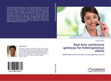 Bookcover of Real time conference gateway for heterogeneous clients