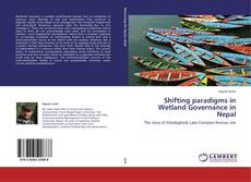 Bookcover of Shifting paradigms in Wetland Governance in Nepal