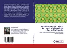 Bookcover of Social Networks and Social Support for Tuberculosis Control in Uganda