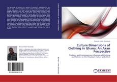 Bookcover of Culture Dimensions of Clothing in Ghana: An Akan Perspective