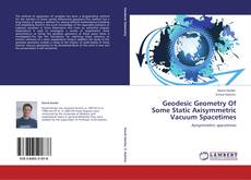 Bookcover of Geodesic Geometry Of Some Static Axisymmetric Vacuum Spacetimes