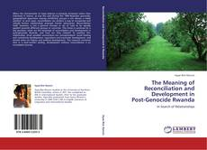 Buchcover von The Meaning of Reconciliation and Development in  Post-Genocide Rwanda