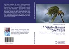 Bookcover of A Political and Economic  History of Igalaland,  Central Nigeria