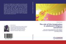 Bookcover of The role of the imagination in adolescent religious conversion