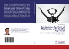 Bookcover of Configuration Synthesis of Mechanisms with Variable Topologies