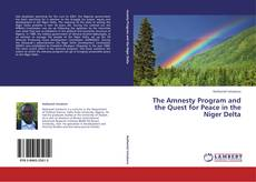 Bookcover of The Amnesty Program and the Quest for Peace in the Niger Delta