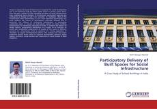 Bookcover of Participatory Delivery of Built Spaces for Social Infrastructure
