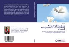 Bookcover of A Study of Teachers Perceptions of ICC Teaching in China