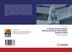 Bookcover of A Study Of Computer Networking At IOCL(AOD), Digboi(India)