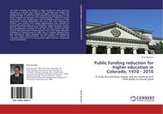 Bookcover of Public funding reduction for higher education in Colorado, 1970 - 2010