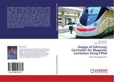 Bookcover of Design of GA-Fuzzy Controller for Magnetic Levitation Using FPGA