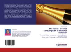 Portada del libro de The role of alcohol consumption in criminal behavior