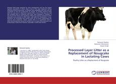 Bookcover of Processed Layer Litter as a Replacement of Nougcake in Lactating Cows