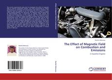 Bookcover of The Effect of Magnetic Field on Combustion and Emissions