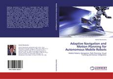 Bookcover of Adaptive Navigation and Motion Planning for Autonomous Mobile Robots