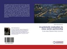 Bookcover of A systematic evaluation to cross sector partnership