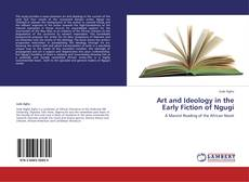Bookcover of Art and Ideology in the Early Fiction of Ngugi