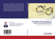 Bookcover of The Effect of Anisotropy on Deep Drawing Operation