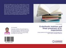 Bookcover of G-stochastic matrices and linear preservers of G-majorization