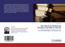 Bookcover of The Abuse of Dominant Position and IPRs in The EU