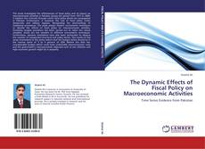 Bookcover of The Dynamic Effects of Fiscal Policy on Macroeconomic Activities