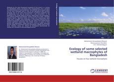 Ecology of some selected wetland macrophytes of Bangladesh的封面