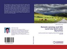 Bookcover of Remote sensing and GIS: Land Use land cover Dynamics