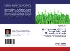 Bookcover of Liver Protective Effects of Eleusine indica and Thysanolaena latifolia