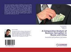A Comparative Analysis of Business Corruption in Russia and China kitap kapağı