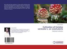 Cultivation of Coriolus versicolor L. on weed plants kitap kapağı