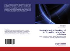 Portada del libro de Stress Corrosion Cracking of X-70 steel in  carbonates, solutions