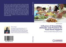 Bookcover of Influence of Knowledge, Attitudes and Practices on Food Kiosk Hygiene