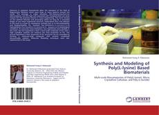 Bookcover of Synthesis and Modeling of Poly(L-lysine) Based Biomaterials