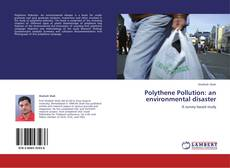 Bookcover of Polythene Pollution: an environmental disaster