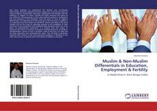 Bookcover of Muslim & Non-Muslim Differentials in Education, Employment & Fertility