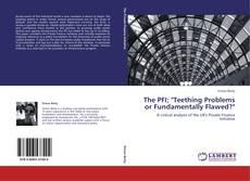 "Copertina di The PFI; ""Teething Problems or Fundamentally Flawed?"""