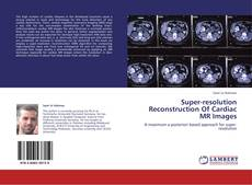 Bookcover of Super-resolution Reconstruction Of Cardiac MR Images