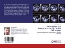 Buchcover von Super-resolution Reconstruction Of Cardiac MR Images
