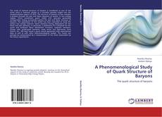 Bookcover of A Phenomenological Study of Quark Structure of Baryons