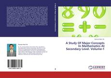Bookcover of A Study Of Major Concepts In Mathematics At Secondary Level. Volume-1