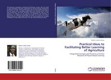 Practical Ideas to Facilitating Better Learning of Agriculture kitap kapağı