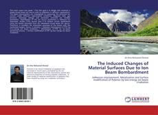 Bookcover of The Induced Changes of Material Surfaces Due to Ion Beam Bombardment