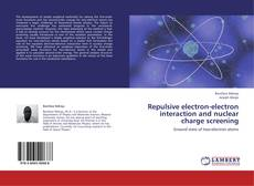 Bookcover of Repulsive electron-electron interaction and nuclear charge screening